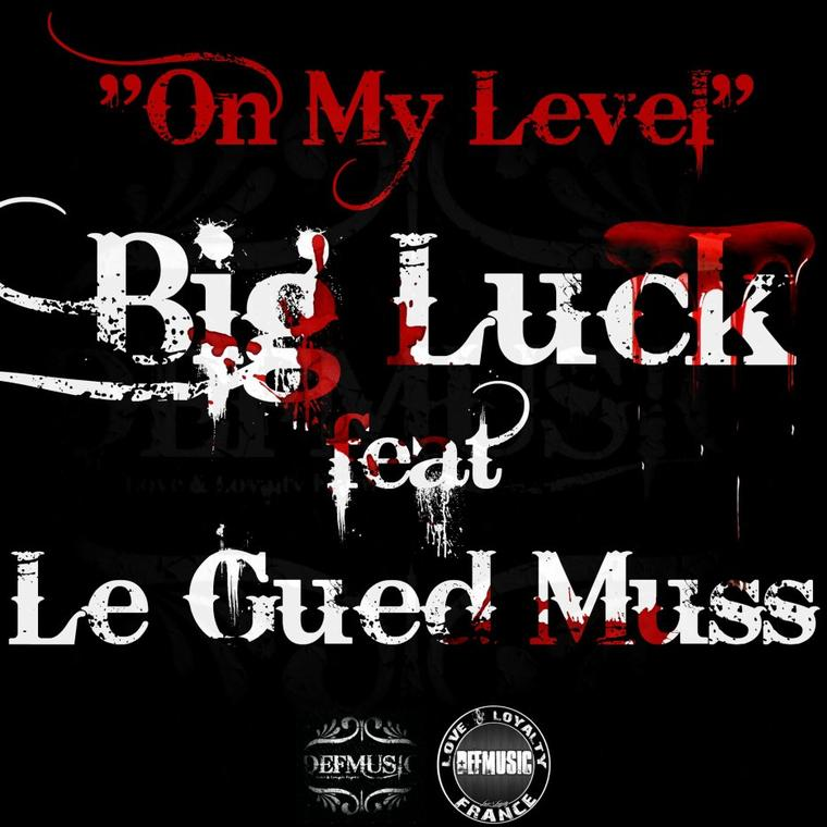 """Big Luck ft Le Gued Muss """" On My Level"""""""