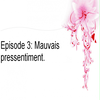 Episode 3: Mauvais pressentiment.