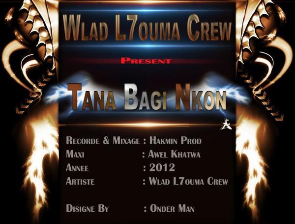 Awel Khatwa / Wlad L7ouma Crew -- Tana Bagi Nkon ( Awel Khatwa ) (2012)