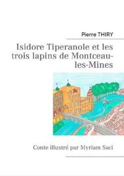 Isidore Tipéranole et les trois lapins de Montceau-les-Mines, Pierre Thiry
