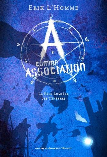 Livre : Saga A comme Association, Tome 1 : La pâle lumière des Ténèbres