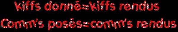 kiffs donnés=kiffs rendus ; comm's posés=comm's rendus..........