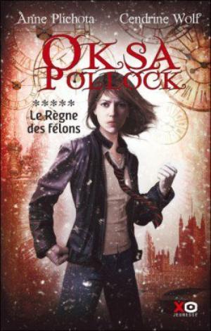 Oksa Pollock, Tome 5, Le Règne des Félons de Anne Plichota et Cendrine Wolf