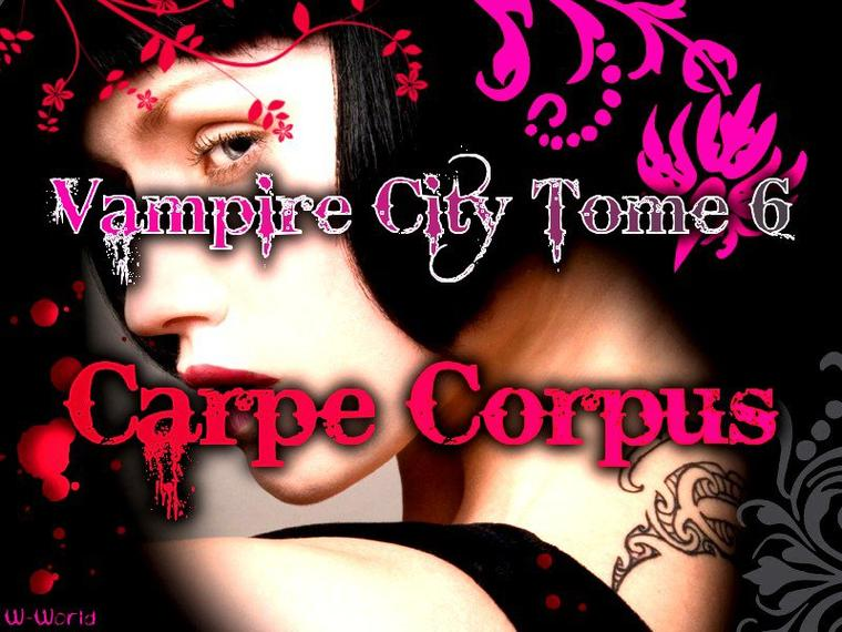 Vampire City Tome 6 : Carpe Corpus