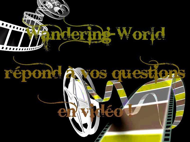Wandering-World répond à vos questions en vidéo !