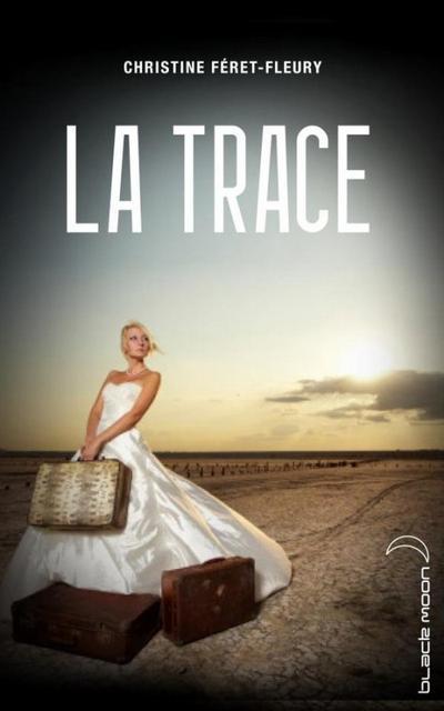 Extrait : La Trace  de Christine Féret-Fleury