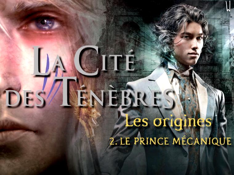 LA CITÉ DES TÉNÈBRES, LES ORIGINES T.2 : LE PRINCE MÉCANIQUE
