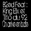 B2ed & King Elix & Tito du 92. On arrive en balle  (2010)