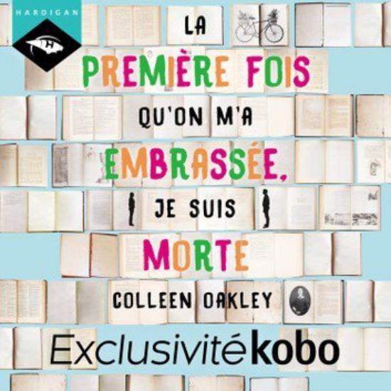 79 . La première fois qu'on m'a embrassée, je suis morte de Colleen OAKLEY - Lu par Émilie Ramet - Durée 10 h 6 min  - Éditeur : Hardigan