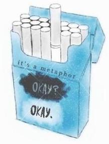 """It's a metaphor, okay ? okay"" ---Nos étoiles contraires---"