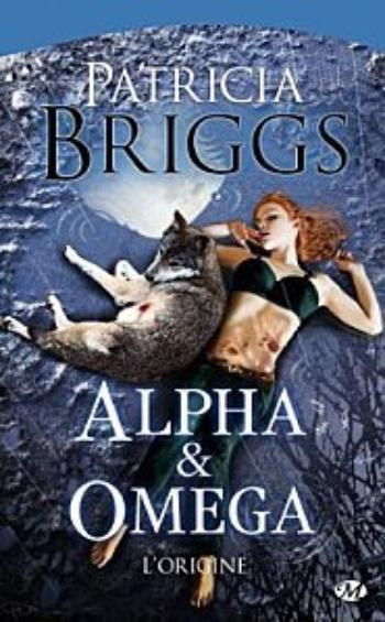 Alpha & Oméga l'origine - Patricia Briggs