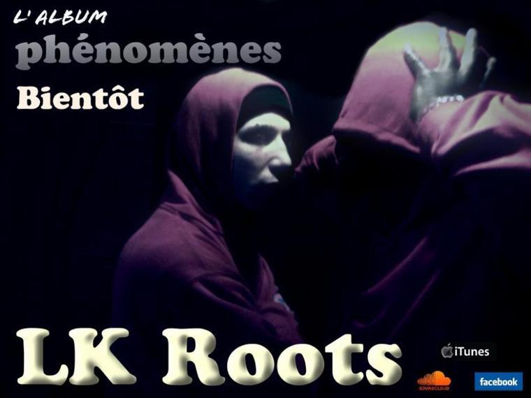 """LK - Roots   """" PHÉNOMÈNE  """""""