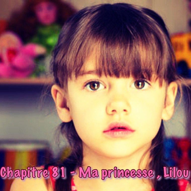 Chapitre 81 - Ma Princesse Lilou