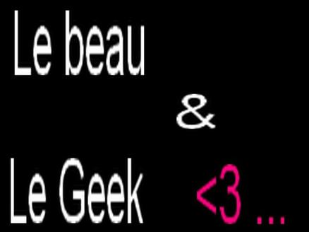 Le beau et le geek
