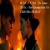 Rihanna - Te Amo Vs. TaTu - Not Gonna Get Us - Club Mix Dj 6Lv1