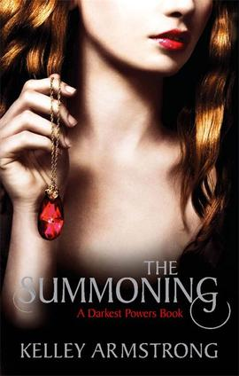 Darkest Powers, book 1 : The Summoning __★★★★★ Pouvoirs obscurs, tome 1 : L'invocation de Kelley Armstrong