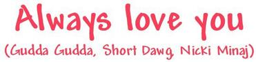 Always love you (Ft. Gudda Gudda, Short Dawg)