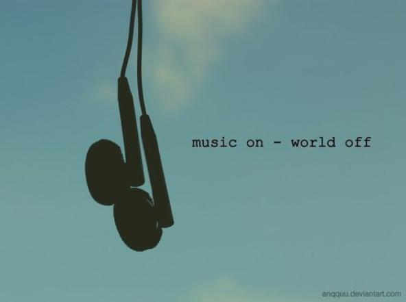When you put your headphones, you're out of the world