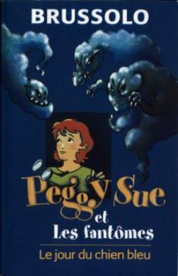8) Peggy Sue et les fantômes - 1 : Le jour du chien bleu de Serge Brussolo