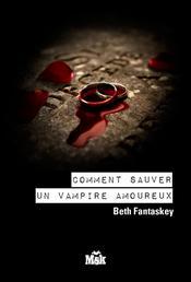 COMMENT SAUVER UN VAMPIRE AMOUREUX PAR BETH FANTASKEY