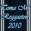 ● .ılılı. Toma Mi Reggaeton 2010 .ılılı. ● (2010)
