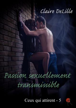 Ceux qui attirent, tome 5 : Passion sexuellement transmissible