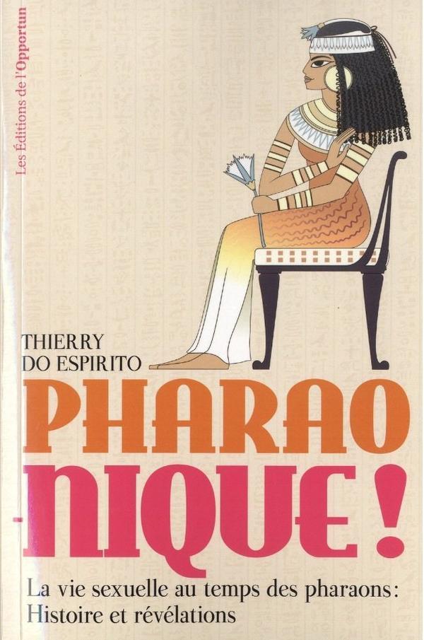 2014/62 - Pharao-nique! La vie sexuelle du temps des pharaons: Histoire et révélations .