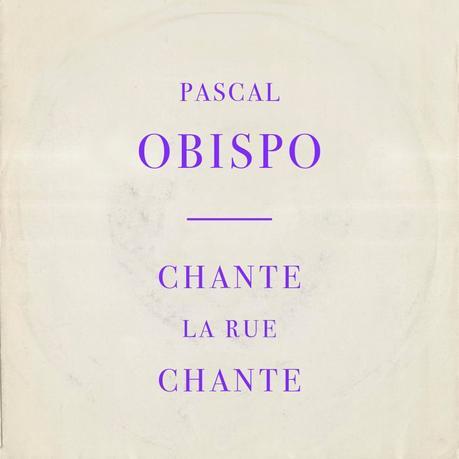 """Voici le nouveau single de PASCAL OBISPO """"Chante la rue chante"""""""