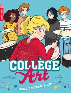 Collège Art, Tome 1 : Amis, Batterie & Cie de Alice Brière-Haquet