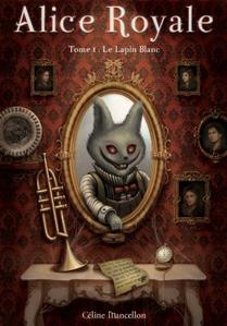 Alice Royale tome 1 : Le Lapin blanc