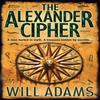 The Alexander Cipher : Alexander the Great - Will Adams