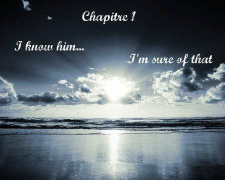 Saison 1 - Chapitre 1: I know him... I'm sure of that