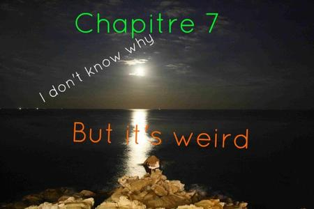 Saison 1 - Chapitre 7: I don't know why, but it's weird.
