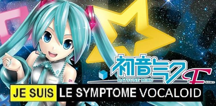 Je suis le Symptome Vocaloid!