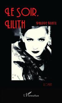 .   Le soir, Lilith - Philippe Pratx .
