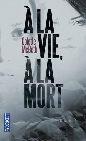 A la vie à la mort - Colette Mcbeth