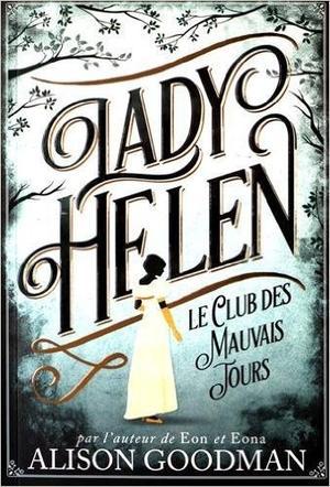 Lady Helen : Le club des mauvais jours - Alison Goodman