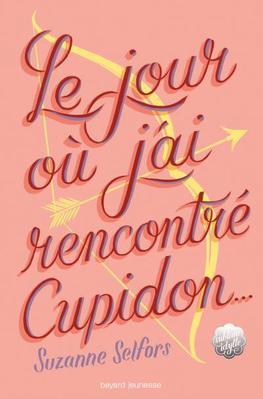 Mon avis sur Le jour où j'ai rencontré Cupidon de Suzanne Selfors @BayardEditionsJ