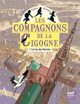 """Mon avis sur """"Les Compagnons de la Cigogne T1 Le Lac des Damnés de Sophie Humann Gulf Stream Editions"""