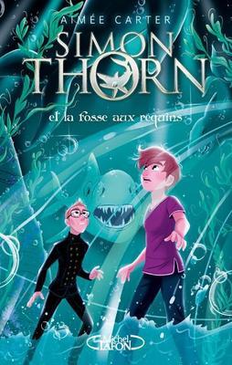 Mon avis sur Simon Thorn et la fosse aux requins d'Aimée Carter éditions Michel Lafon J.