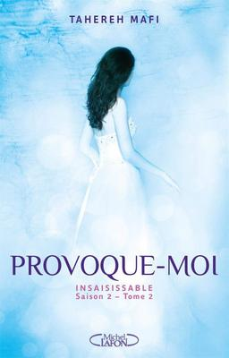 #Chronique: Insaisissable saison 2 tome 2 Provoque-moi de Tahereh Mafi éditions Michel Lafon J.