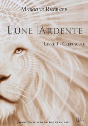 #Prochainement: Lune Ardente Livre 1-Crépuscule de Morgane Rugraff éditions Plume Blanche.