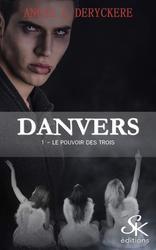 #Chronique: Danvers T 1 Le pouvoir des Trois de Angie L. Deryckere Sharon Kena Editions