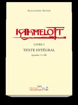 #Présentation: Kaamelott Livre 1 texte intégral épisodes 1 à 100 d'Alexandre Astier.