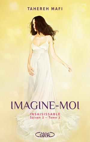 #Chronique: Insaisissable saison 2 tome 3 Imagine-moi de Tahereh Mafi éditions Michel Lafon J.