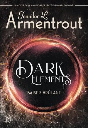 #Chronique: Dark Elements T1 Baiser Brûlant de Jennifer L. Armentrout éditions J'ai Lu.