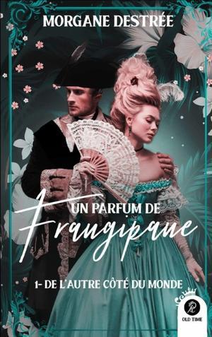 #Chronique: Un parfum de Frangipane T1 De l'autre côté du Monde de Morgane Destrée