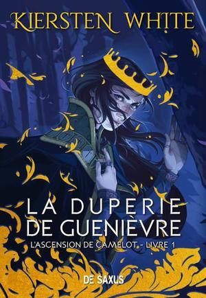 #Chronique: La Duperie de Guenièvre T1 L'ascension de Camelot de Kiersten White De Saxus