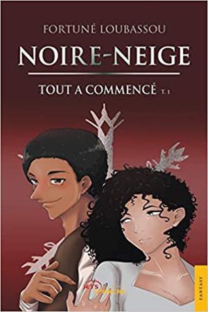 #Chronique: Noire-Neige T1 Tout à commencé de Fortuné Loubassou
