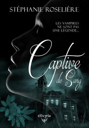 #Présentation: Captive de sang de Stéphanie Roselière